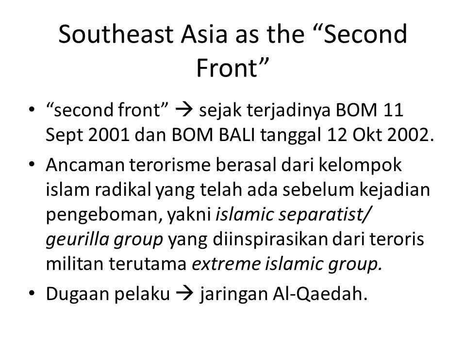 """Southeast Asia as the """"Second Front"""" """"second front""""  sejak terjadinya BOM 11 Sept 2001 dan BOM BALI tanggal 12 Okt 2002. Ancaman terorisme berasal da"""