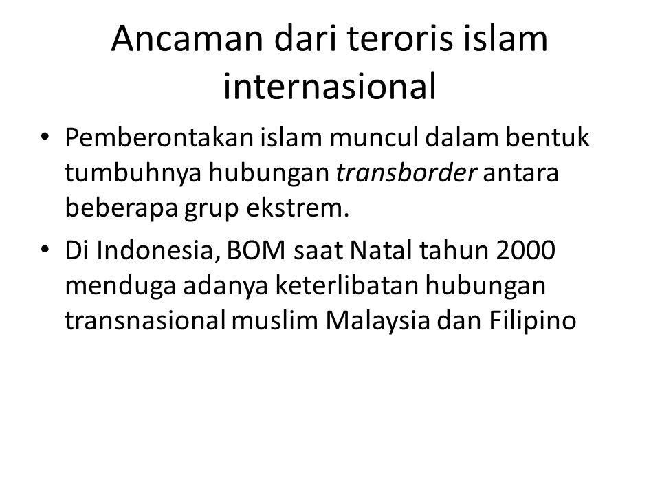 Ancaman dari teroris islam internasional Pemberontakan islam muncul dalam bentuk tumbuhnya hubungan transborder antara beberapa grup ekstrem. Di Indon