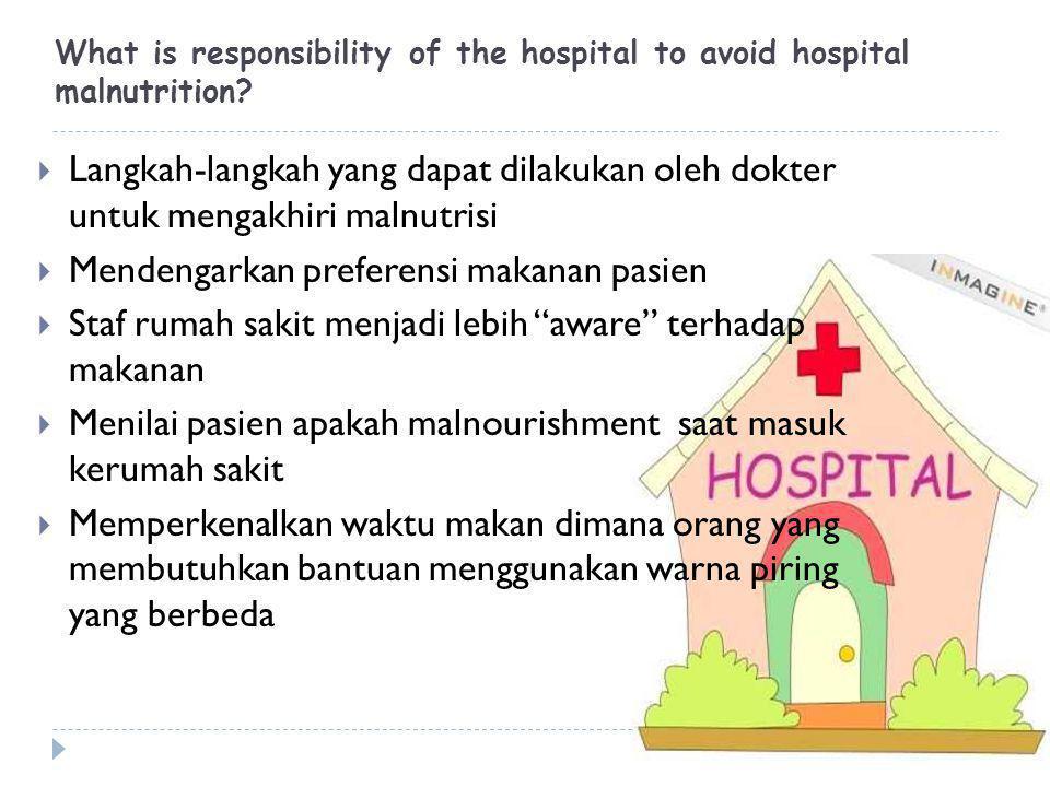 What is responsibility of the hospital to avoid hospital malnutrition?  Langkah-langkah yang dapat dilakukan oleh dokter untuk mengakhiri malnutrisi