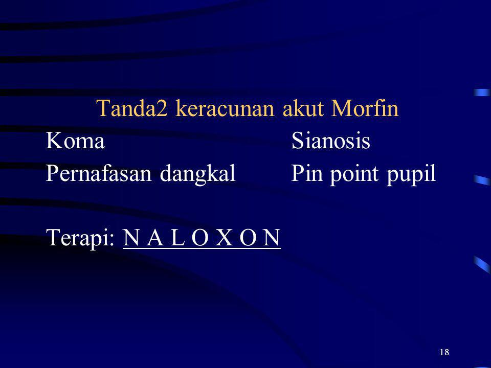 18 Tanda2 keracunan akut Morfin KomaSianosis Pernafasan dangkalPin point pupil Terapi: N A L O X O N