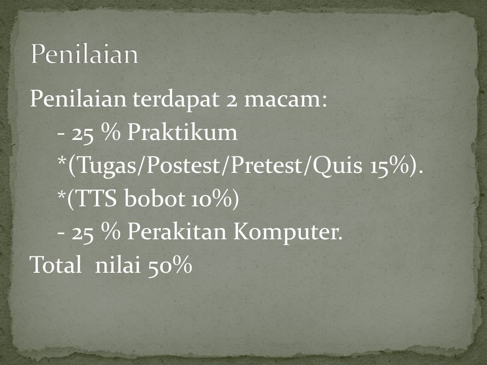 Penilaian terdapat 2 macam: - 25 % Praktikum *(Tugas/Postest/Pretest/Quis 15%).