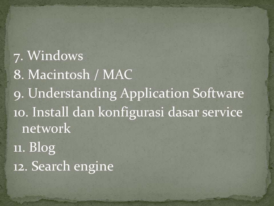 7. Windows 8. Macintosh / MAC 9. Understanding Application Software 10.