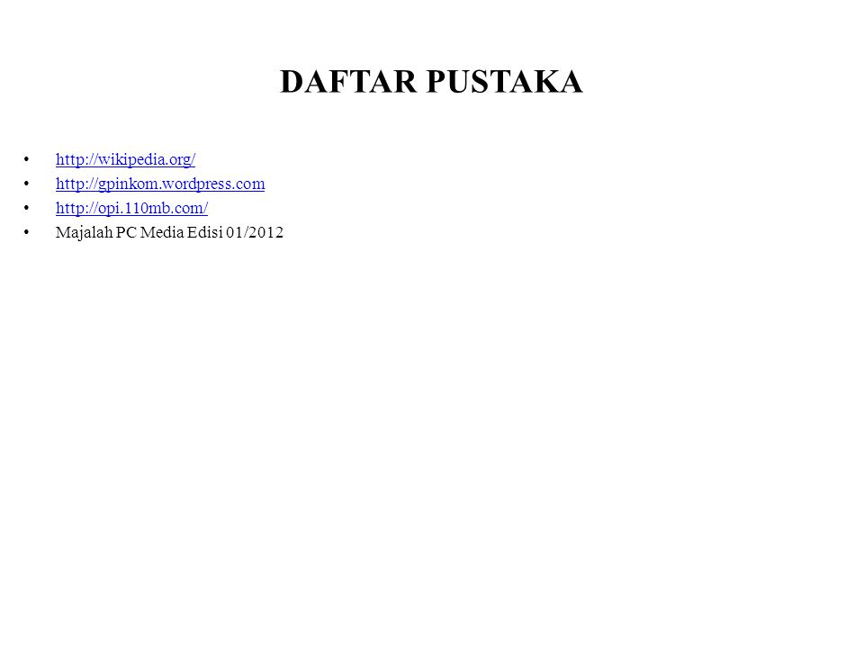 DAFTAR PUSTAKA http://wikipedia.org/ http://gpinkom.wordpress.com http://opi.110mb.com/ Majalah PC Media Edisi 01/2012