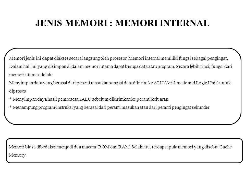 JENIS MEMORI : MEMORI INTERNAL Memori jenis ini dapat diakses secara langsung oleh prosesor. Memori internal memiliki fungsi sebagai pengingat. Dalam