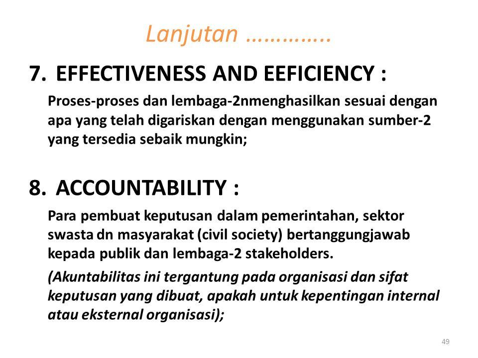 7.EFFECTIVENESS AND EEFICIENCY : Proses-proses dan lembaga-2nmenghasilkan sesuai dengan apa yang telah digariskan dengan menggunakan sumber-2 yang ter