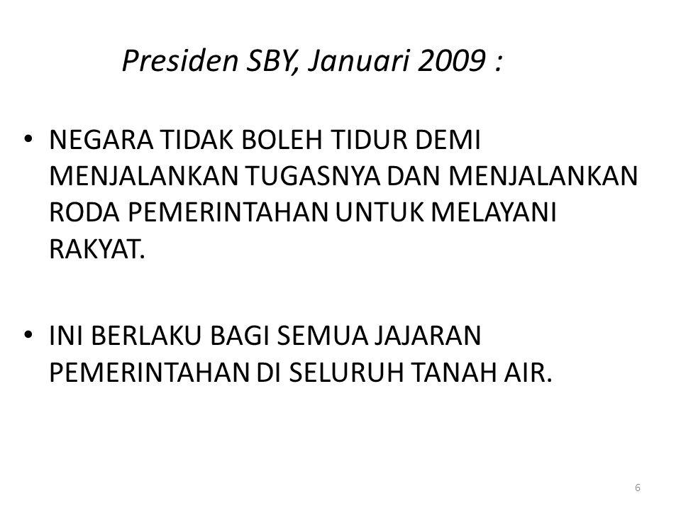 Presiden SBY, Januari 2009 : NEGARA TIDAK BOLEH TIDUR DEMI MENJALANKAN TUGASNYA DAN MENJALANKAN RODA PEMERINTAHAN UNTUK MELAYANI RAKYAT. INI BERLAKU B