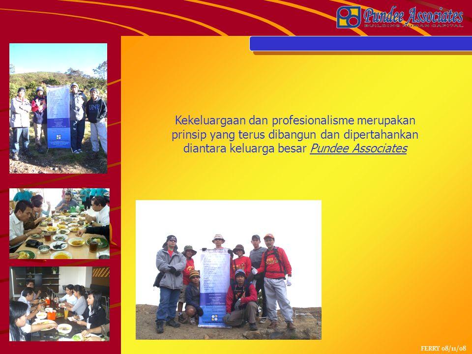 FERRY 08/11/08 Kekeluargaan dan profesionalisme merupakan prinsip yang terus dibangun dan dipertahankan diantara keluarga besar Pundee Associates