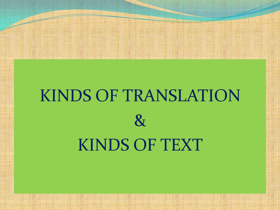 KINDS OF TRANSLATION AND TEXT When literal translation is strongly suggested.