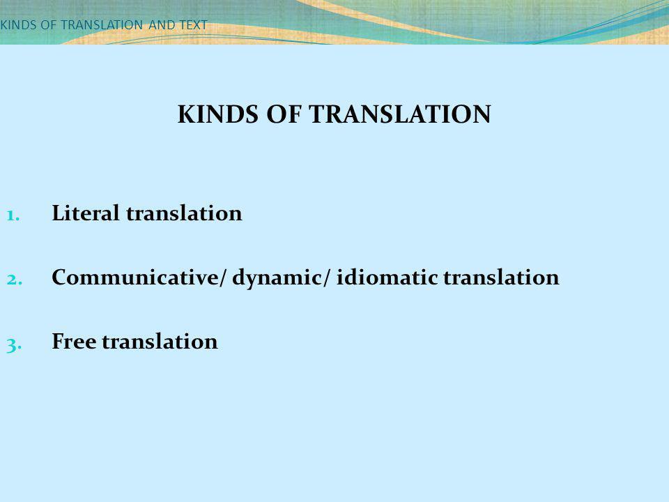 KINDS OF TRANSLATION AND TEXT Literal Translation Akuinginberdansadenganmu Iwantto dancewith you