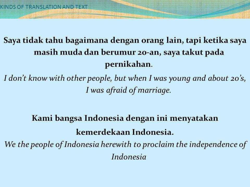KINDS OF TRANSLATION AND TEXT Saya tidak tahu bagaimana dengan orang lain, tapi ketika saya masih muda dan berumur 20-an, saya takut pada pernikahan.
