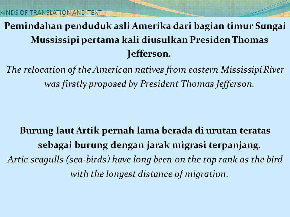 KINDS OF TRANSLATION AND TEXT Pemindahan penduduk asli Amerika dari bagian timur Sungai Mussissipi pertama kali diusulkan Presiden Thomas Jefferson. T