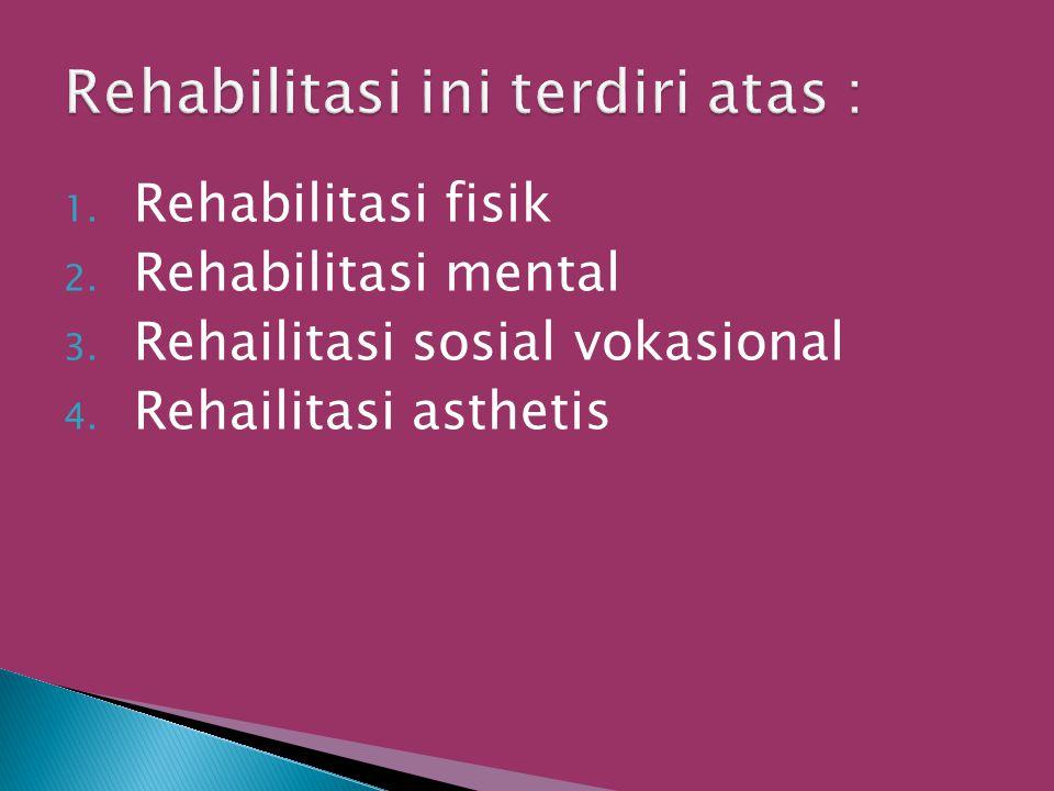 1. Rehabilitasi fisik 2. Rehabilitasi mental 3. Rehailitasi sosial vokasional 4. Rehailitasi asthetis