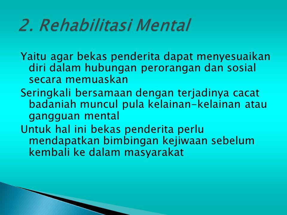 Yaitu agar bekas penderita dapat menyesuaikan diri dalam hubungan perorangan dan sosial secara memuaskan Seringkali bersamaan dengan terjadinya cacat