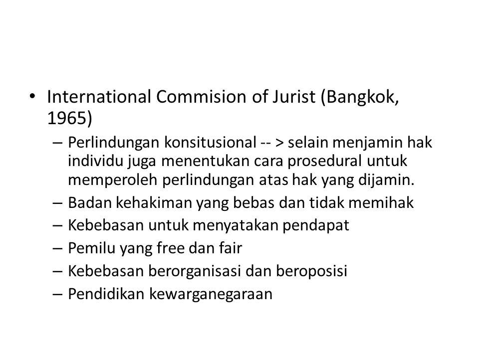 International Commision of Jurist (Bangkok, 1965) – Perlindungan konsitusional -- > selain menjamin hak individu juga menentukan cara prosedural untuk