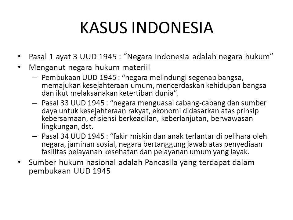 """KASUS INDONESIA Pasal 1 ayat 3 UUD 1945 : """"Negara Indonesia adalah negara hukum"""" Menganut negara hukum materiil – Pembukaan UUD 1945 : """"negara melindu"""