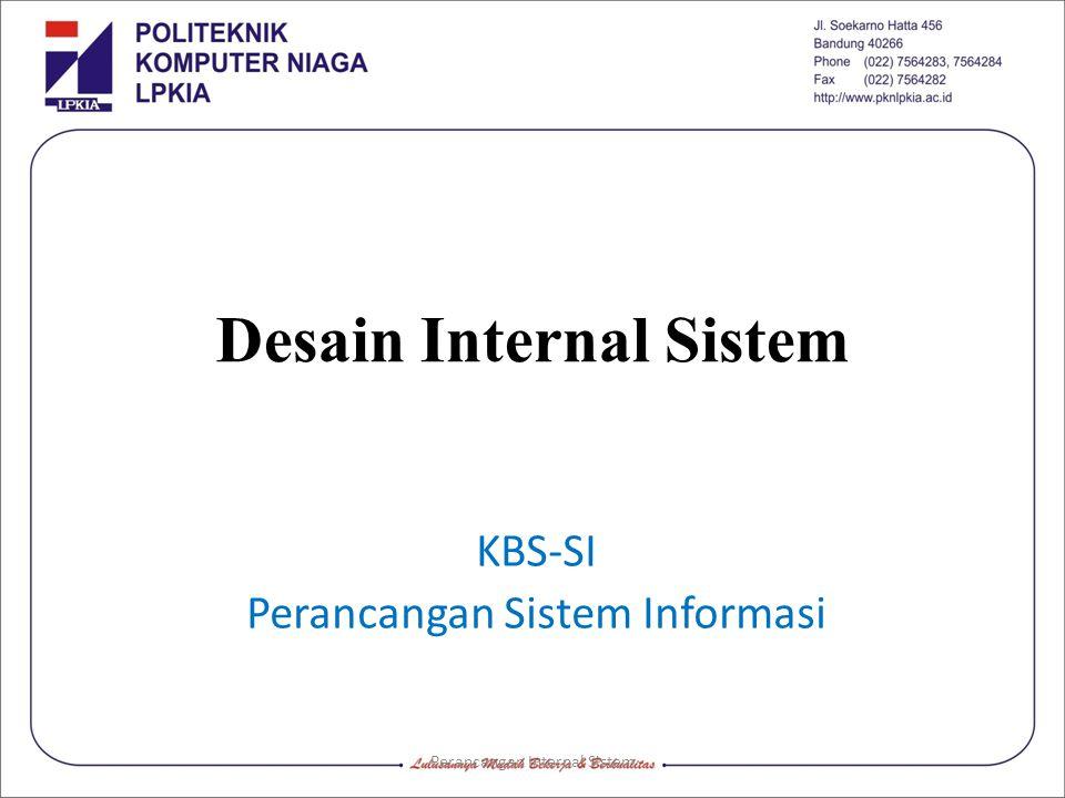 Perancangan Internal Sistem Desain Internal Sistem KBS-SI Perancangan Sistem Informasi