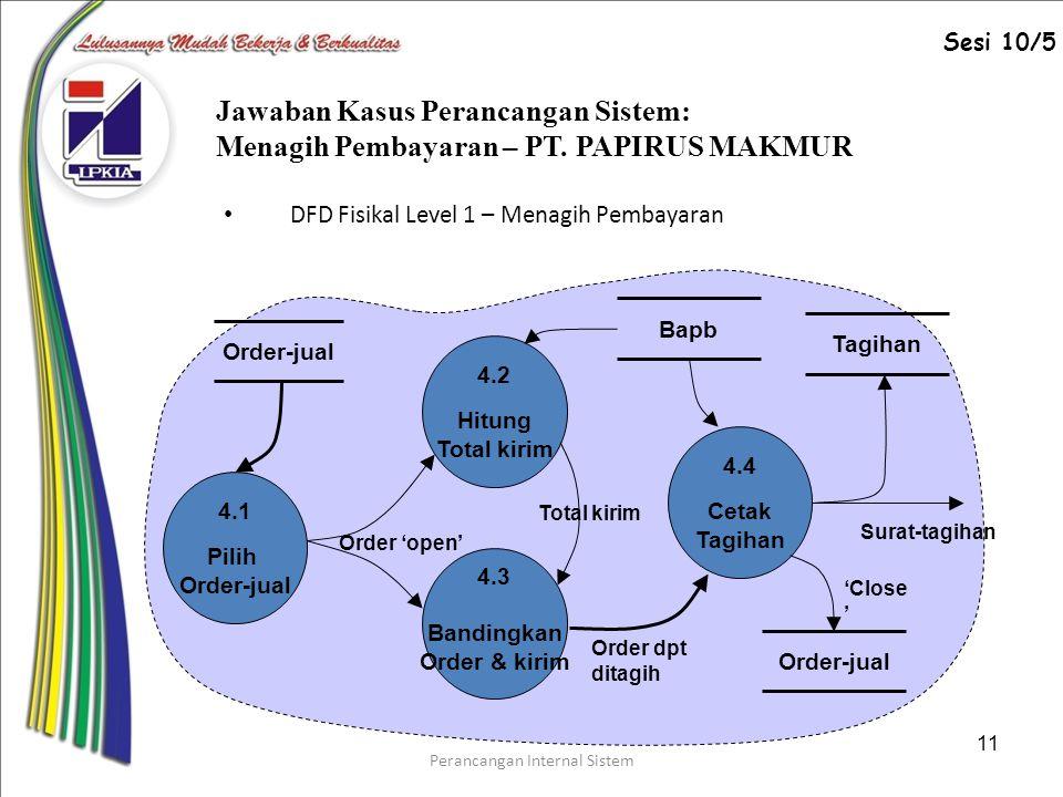 Perancangan Internal Sistem 11 DFD Fisikal Level 1 – Menagih Pembayaran Jawaban Kasus Perancangan Sistem: Menagih Pembayaran – PT.