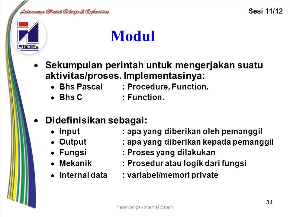 Perancangan Internal Sistem 34 Modul  Sekumpulan perintah untuk mengerjakan suatu aktivitas/proses.