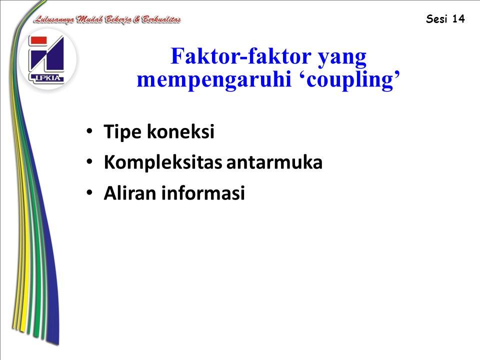 Faktor-faktor yang mempengaruhi 'coupling' Tipe koneksi Kompleksitas antarmuka Aliran informasi Sesi 14