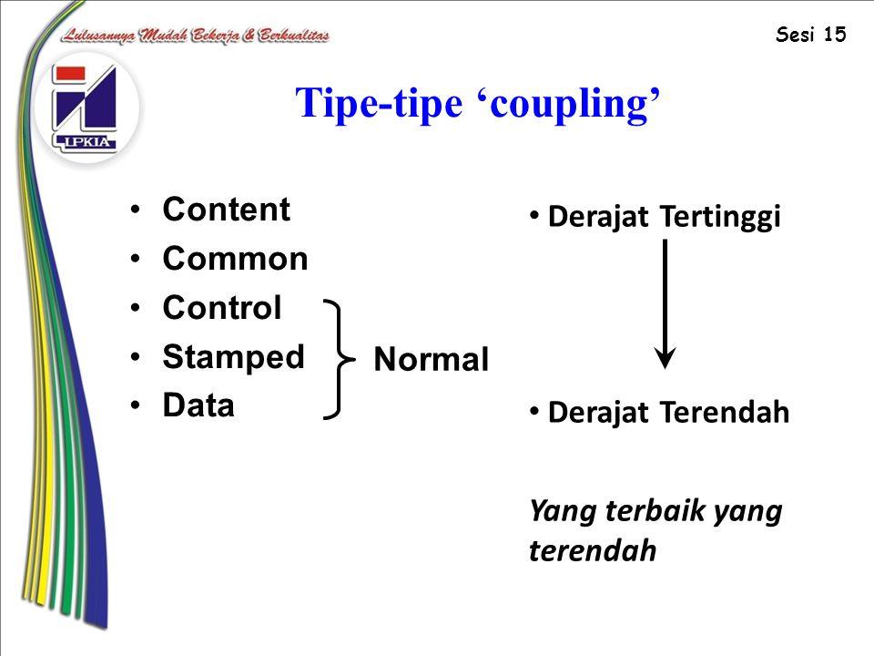 Tipe-tipe 'coupling' Content Common Control Stamped Data Derajat Tertinggi Derajat Terendah Yang terbaik yang terendah Normal Sesi 15