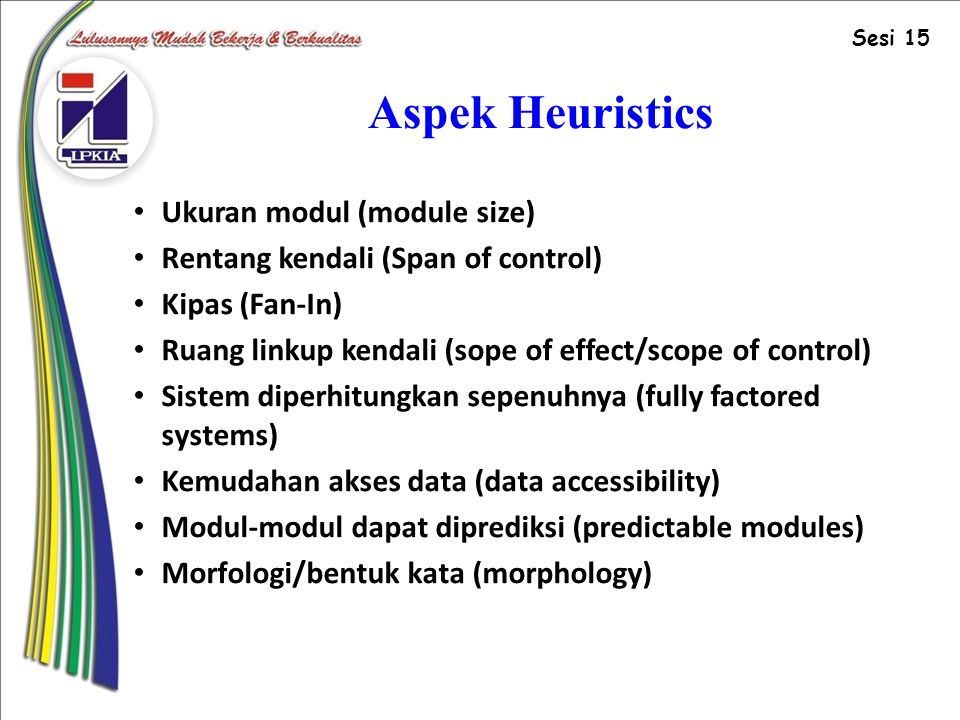 Aspek Heuristics Ukuran modul (module size) Rentang kendali (Span of control) Kipas (Fan-In) Ruang linkup kendali (sope of effect/scope of control) Si
