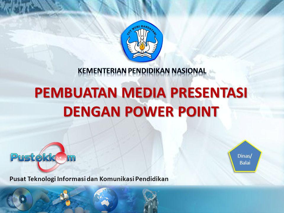 PEMBUATAN MEDIA PRESENTASI DENGAN POWER POINT Pusat Teknologi Informasi dan Komunikasi Pendidikan Dinas/ Balai Dinas/ Balai