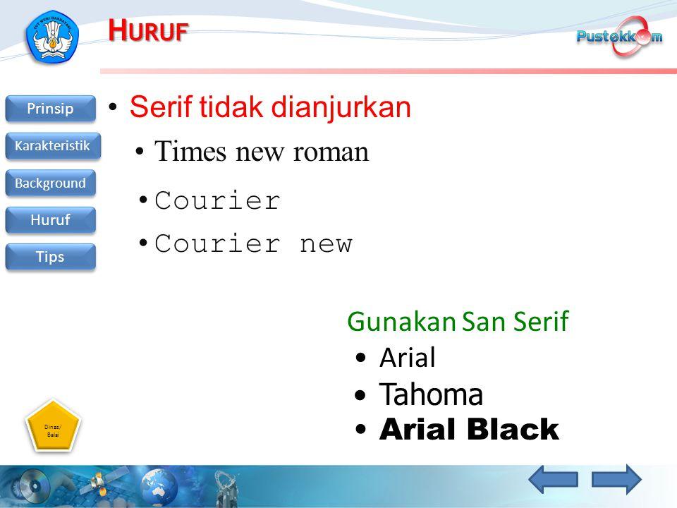 Dinas/ Balai Dinas/ Balai Prinsip Karakteristik Background Huruf Tips H URUF Serif tidak dianjurkan Times new roman Courier Courier new Gunakan San Se