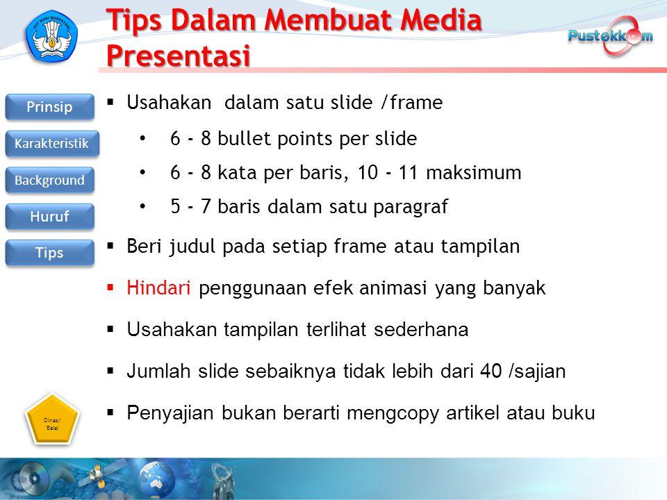 Dinas/ Balai Dinas/ Balai Prinsip Karakteristik Background Huruf Tips Tips Dalam Membuat Media Presentasi  Usahakan dalam satu slide /frame 6 - 8 bul