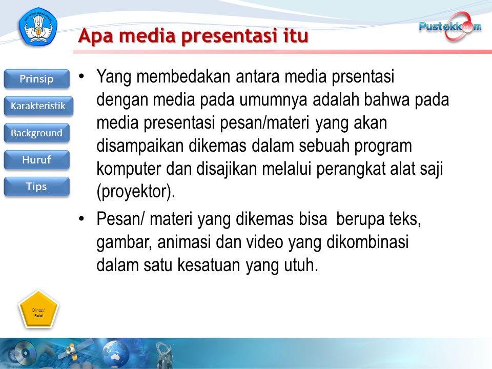 Dinas/ Balai Dinas/ Balai Prinsip Karakteristik Background Huruf Tips Apa media presentasi itu Yang membedakan antara media prsentasi dengan media pad
