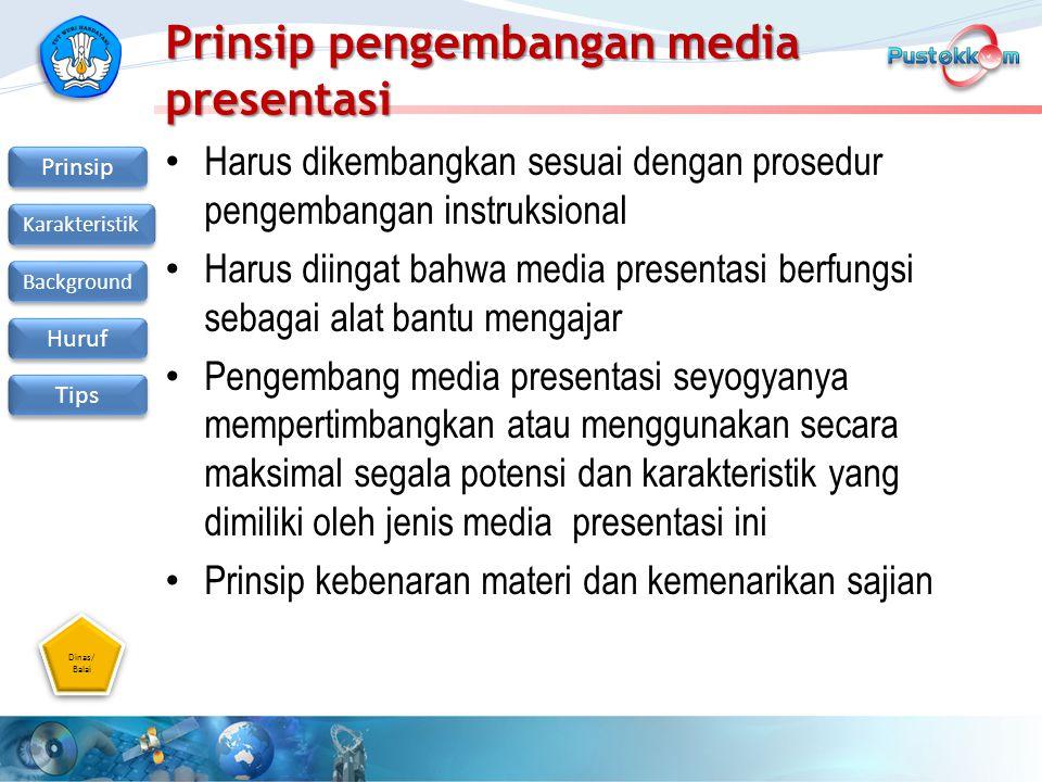 Dinas/ Balai Dinas/ Balai Prinsip Karakteristik Background Huruf Tips Prinsip pengembangan media presentasi Harus dikembangkan sesuai dengan prosedur