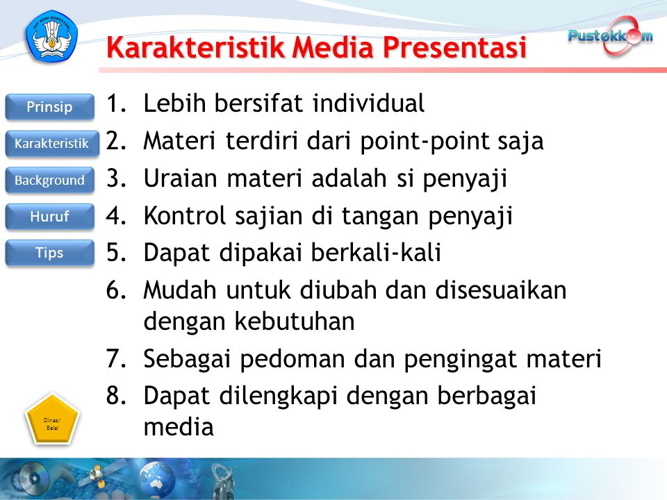 Dinas/ Balai Dinas/ Balai Prinsip Karakteristik Background Huruf Tips Karakteristik Media Presentasi 1.Lebih bersifat individual 2.Materi terdiri dari