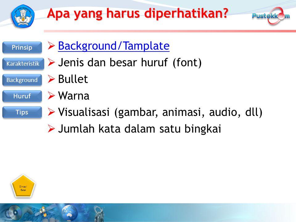 Dinas/ Balai Dinas/ Balai Prinsip Karakteristik Background Huruf Tips Apa yang harus diperhatikan?  Background/Tamplate Background/Tamplate  Jenis d