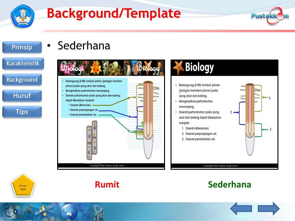 Dinas/ Balai Dinas/ Balai Prinsip Karakteristik Background Huruf Tips Background/Template Kontras Tidak kontrasKontras