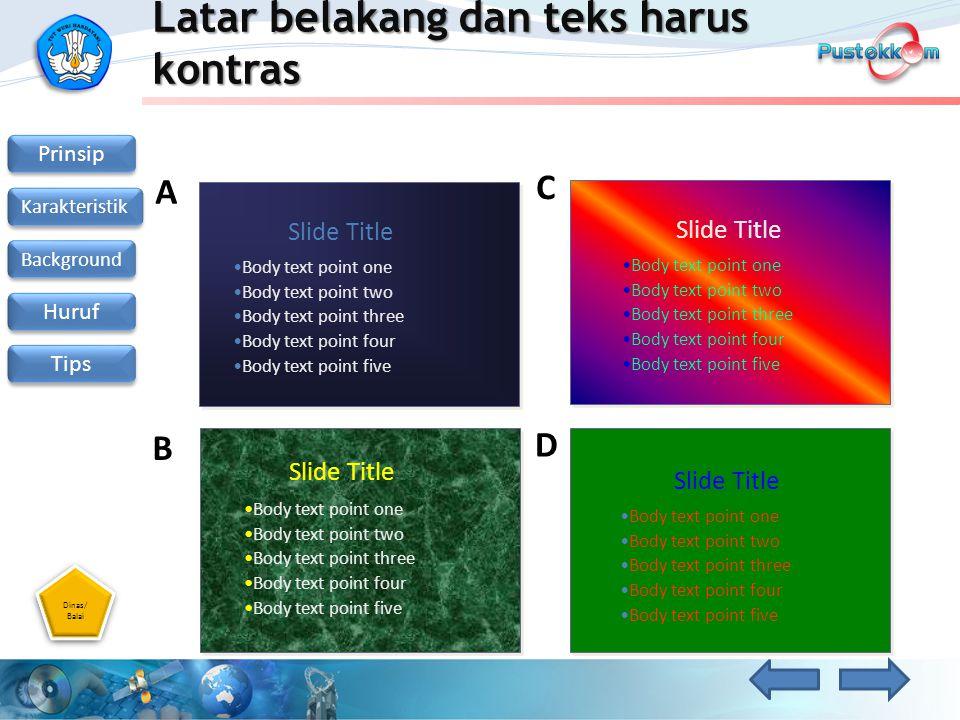 Dinas/ Balai Dinas/ Balai Prinsip Karakteristik Background Huruf Tips Latar belakang dan teks harus kontras Slide Title Body text point one Body text