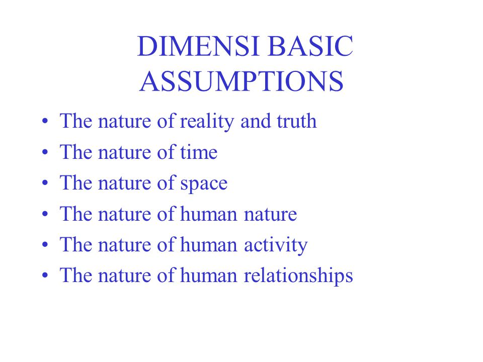 DIMENSI BASIC ASSUMPTIONS The nature of reality and truth The nature of time The nature of space The nature of human nature The nature of human activi