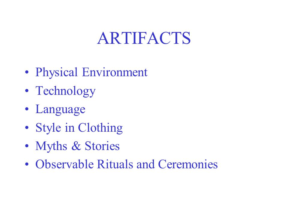ARTIFACTS Physical Environment Technology Language Style in Clothing Myths & Stories Observable Rituals and Ceremonies