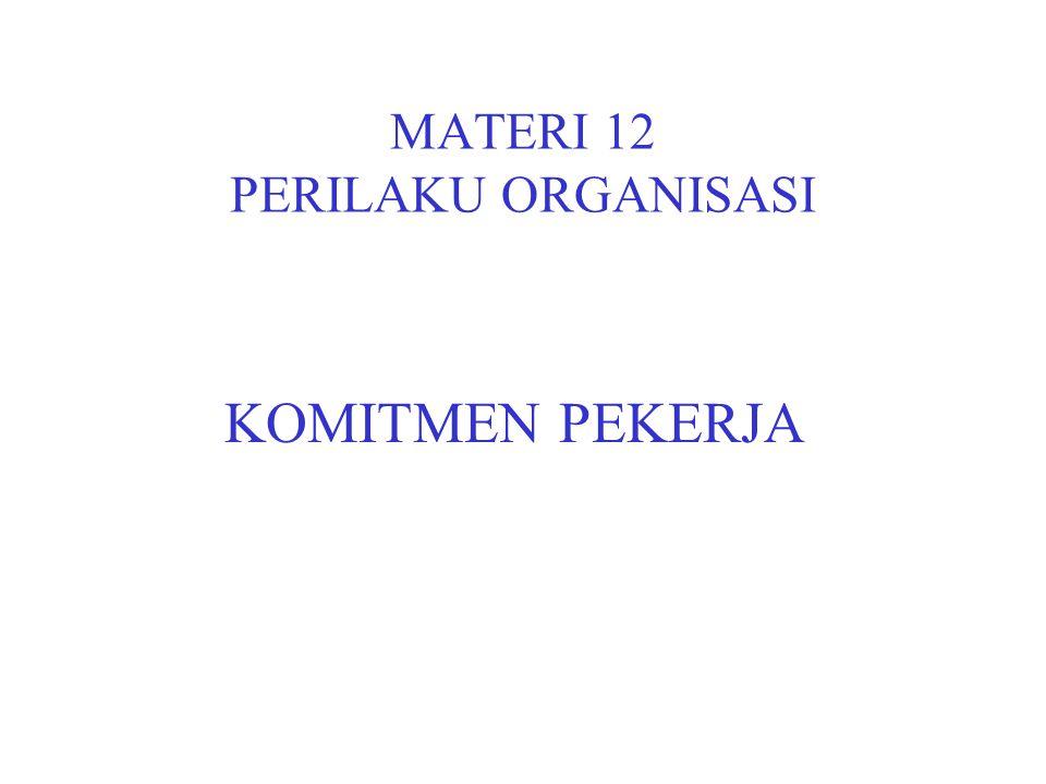 KOMITMEN Definisi : (Porter & Steers ;1991) Derajat keterikatan relatif pekerja terhadap organisasinya Komitmen merupakan output dari pengaruh berbagai faktor perilaku organisasional– (faktor individu, kelompok, organisasi)