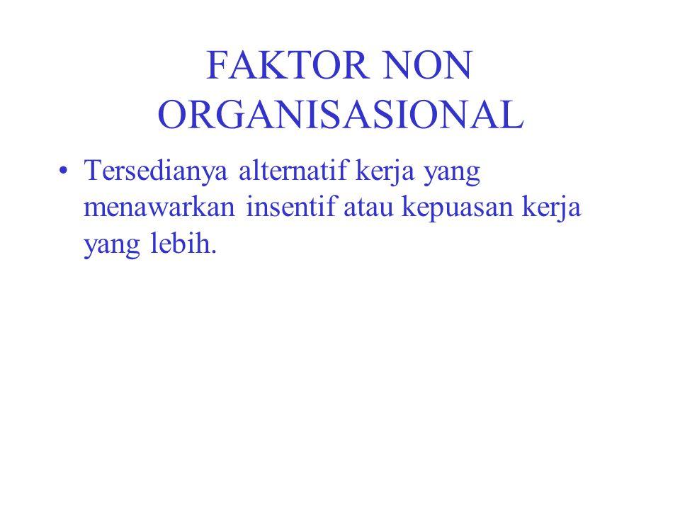 FAKTOR NON ORGANISASIONAL Tersedianya alternatif kerja yang menawarkan insentif atau kepuasan kerja yang lebih.