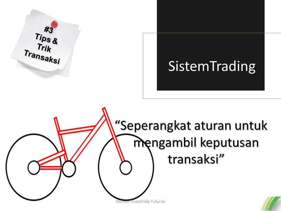 SistemTrading Seperangkat aturan untuk mengambil keputusan transaksi Monex Investindo Futures #3 Tips & Trik Transaksi