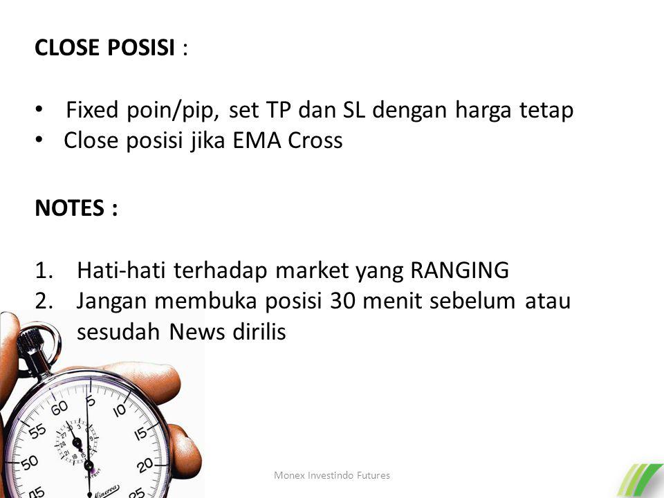 CLOSE POSISI : Fixed poin/pip, set TP dan SL dengan harga tetap Close posisi jika EMA Cross NOTES : 1.Hati-hati terhadap market yang RANGING 2.Jangan membuka posisi 30 menit sebelum atau sesudah News dirilis Monex Investindo Futures