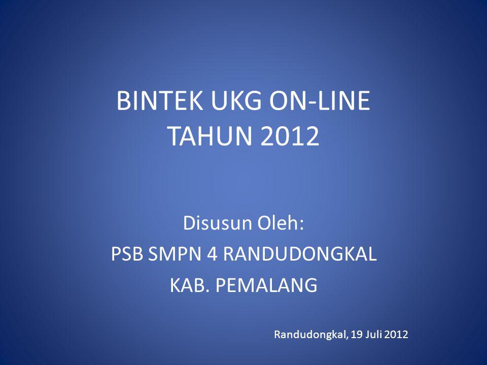 BINTEK UKG ON-LINE TAHUN 2012 Disusun Oleh: PSB SMPN 4 RANDUDONGKAL KAB.