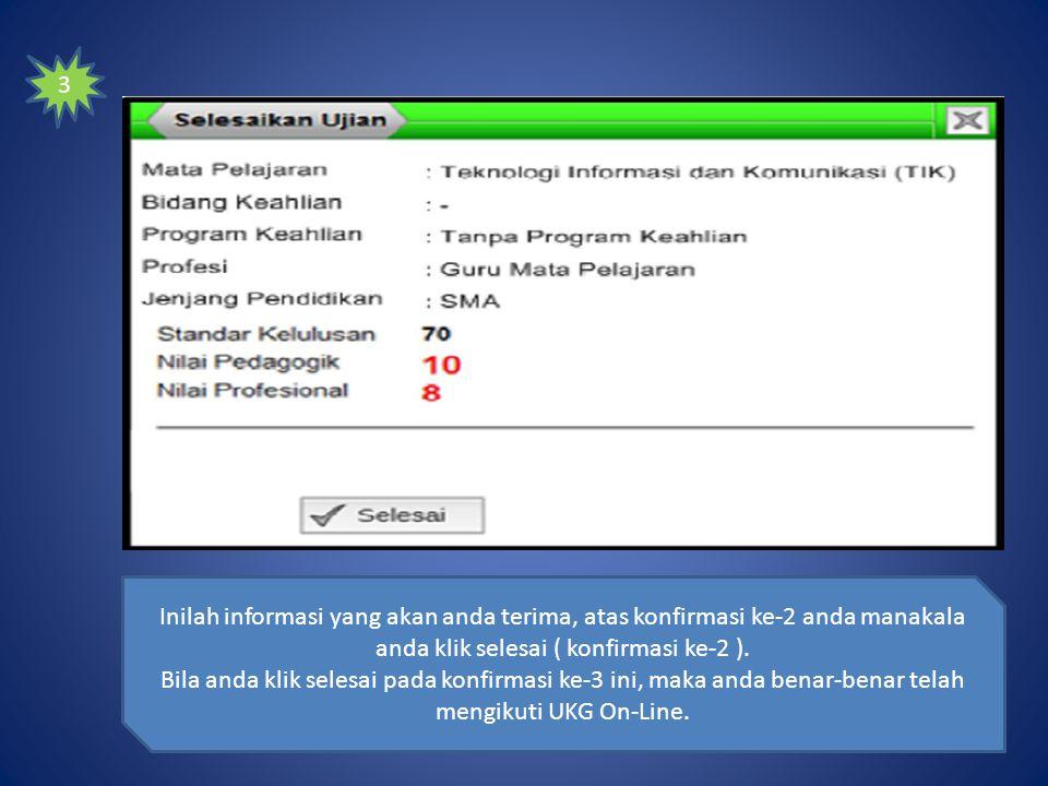 3 Inilah informasi yang akan anda terima, atas konfirmasi ke-2 anda manakala anda klik selesai ( konfirmasi ke-2 ).