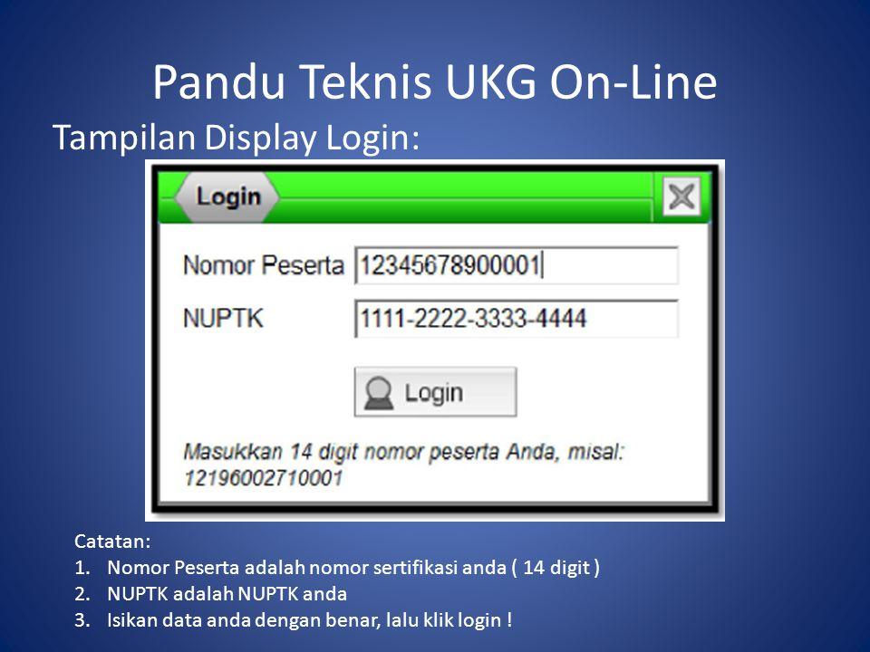 Pandu Teknis UKG On-Line Tampilan Display Login: Catatan: 1.Nomor Peserta adalah nomor sertifikasi anda ( 14 digit ) 2.NUPTK adalah NUPTK anda 3.Isikan data anda dengan benar, lalu klik login !