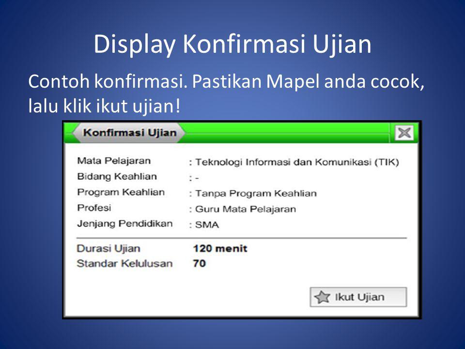 Display Konfirmasi Ujian Contoh konfirmasi. Pastikan Mapel anda cocok, lalu klik ikut ujian!