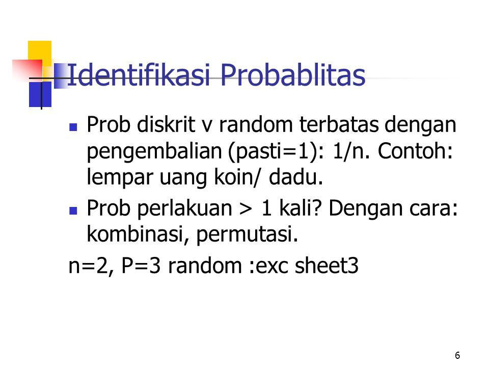 Identifikasi Probablitas Prob diskrit v random terbatas dengan pengembalian (pasti=1): 1/n. Contoh: lempar uang koin/ dadu. Prob perlakuan > 1 kali? D