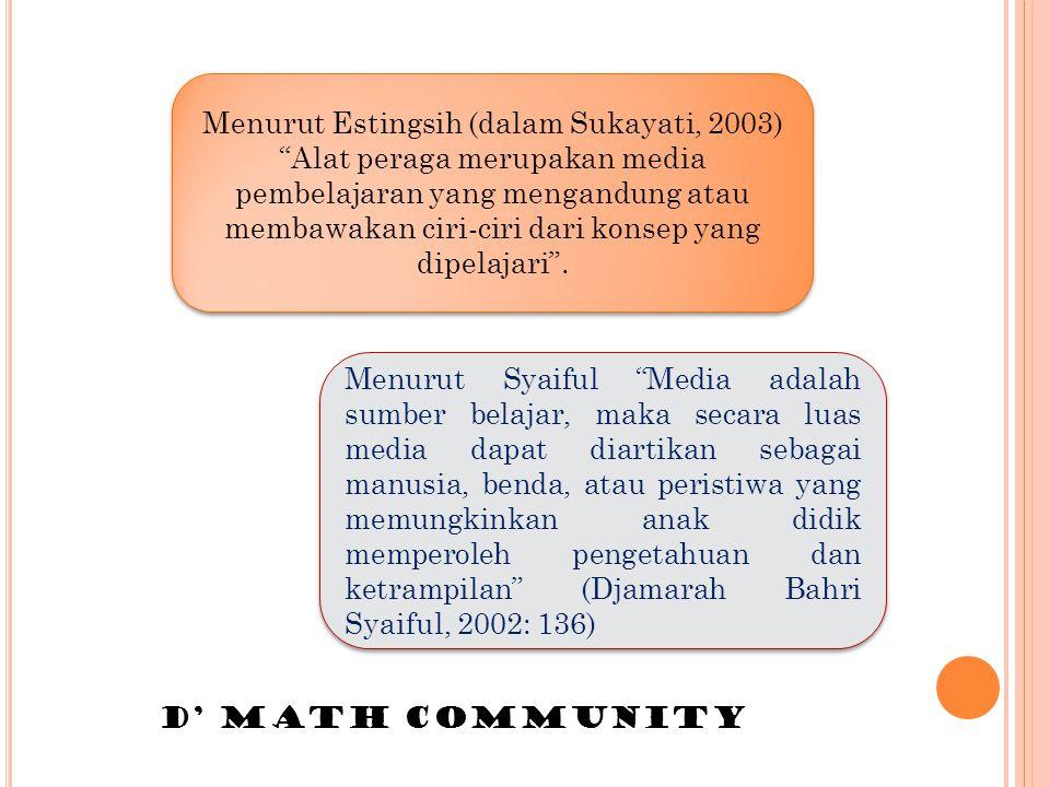 "Menurut Estingsih (dalam Sukayati, 2003) ""Alat peraga merupakan media pembelajaran yang mengandung atau membawakan ciri-ciri dari konsep yang dipelaja"