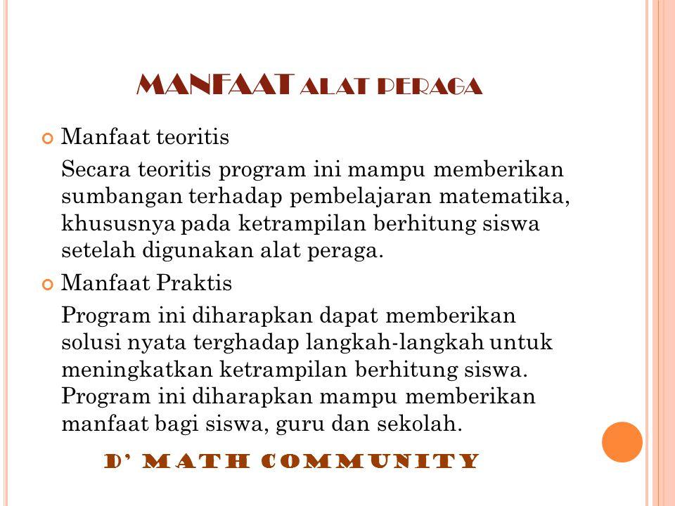 MANFAAT ALAT PERAGA Manfaat teoritis Secara teoritis program ini mampu memberikan sumbangan terhadap pembelajaran matematika, khususnya pada ketrampil