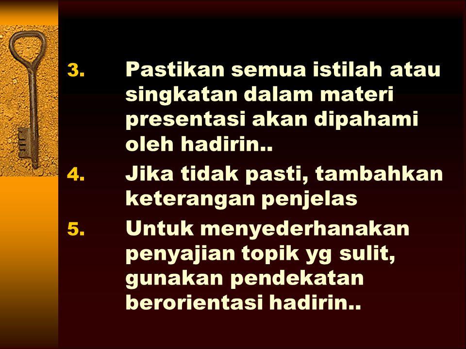 3.Pastikan semua istilah atau singkatan dalam materi presentasi akan dipahami oleh hadirin..