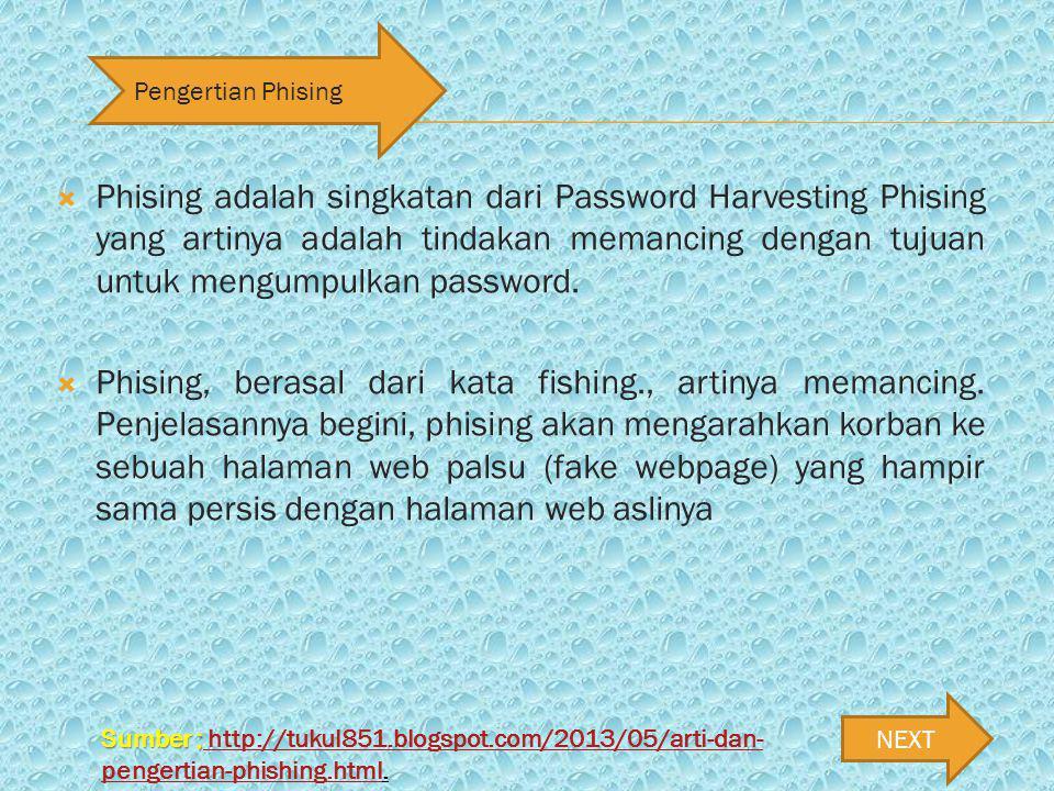 NEXT  Phising adalah singkatan dari Password Harvesting Phising yang artinya adalah tindakan memancing dengan tujuan untuk mengumpulkan password.
