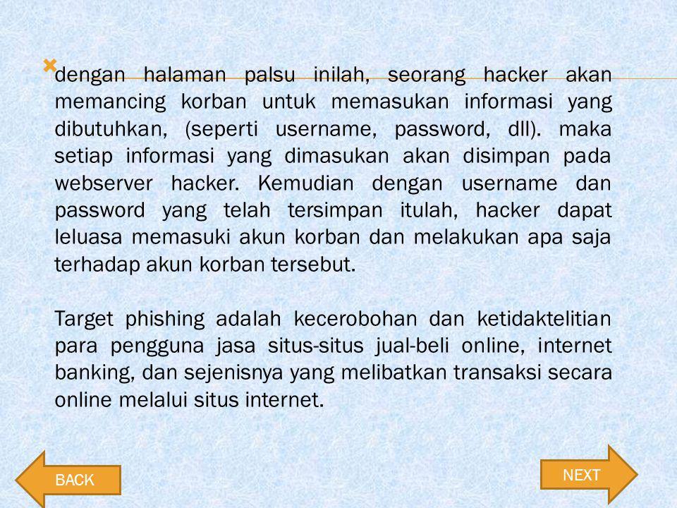  NEXT dengan halaman palsu inilah, seorang hacker akan memancing korban untuk memasukan informasi yang dibutuhkan, (seperti username, password, dll).